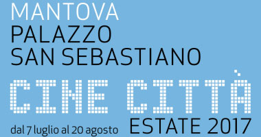Cine Città 2017 Mantova Palazzo San Sebastiano