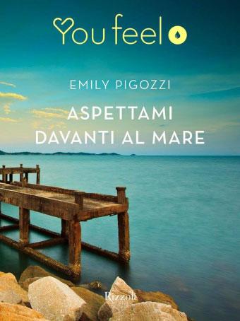 Emily Pigozzi Aspettami davanti al mare, copertina libro