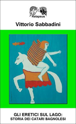 Gli eretici sul lago storia dei catari bagnolesi di Vittorio Sabbadini libro