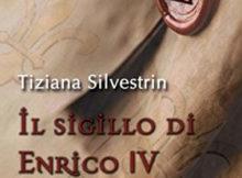 Il sigillo di Enrico IV Tiziana Silvestrin libro