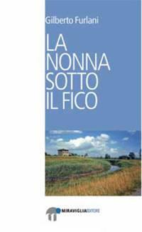 La Nonna sotto il fico di Gilberto Furlani, libro