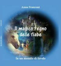 Libro Anna Franzoni - Il magico regno delle fiabe in un mondo di favole
