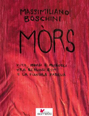Massimiliano Boschini Mòrs Vita, morsi e miracoli tra Berlino Est e la Pianura Padana, copertina libro