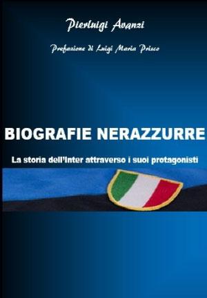 Pierluigi Avanzi Biografie nerazzurre la storia dell'Inter attraverso i suoi protagonisti, libro