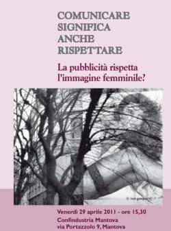 Comunicare significa anche rispettare. La pubblicità rispetta l'immagine femminile? Mantova 29/04/2011