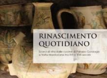 Lisa Cervigni Rinascimento Quotidiano Scorci di vita dalle cucine di Palazzo Gonzaga a Volta Mantovana tra XVI e XVII secolo