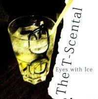 The T-scental, Eyes with Ice